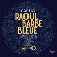 Grétry: Raoul Barbe Bleue