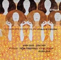 Koechlin: Chœurs et mélodies