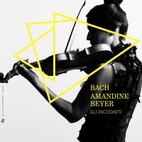 Bach: Amandine Beyer & Gli Incogniti