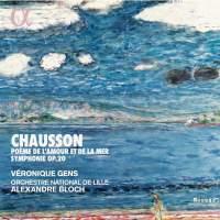 Chausson: Poème de l'amour et de la mer & Symphonie Op. 20