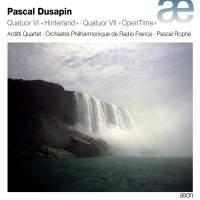 Dusapin: Quatuor VI Hinterland & Quator VII OpenTime