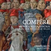 Compère: Missa Galeazescha - Music for the Duke of Milan