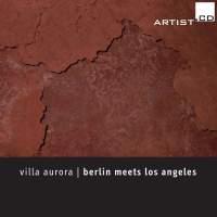 Jazylbekova, Krieger, Nishikaze, Olbrisch, Seither, Tuercke & Wagner: Villa Aurora - Berlin Meets Los Angeles in Concert