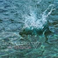 Tingvall Trio: Vattensaga