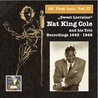 "All That Jazz, Vol. 27 ""Sweet Lorraine"" - Nat King Cole & His Trio (2015 Digital Remaster)"