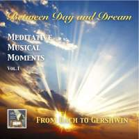 Between Day & Dream, Meditative Musical Moments, Vol. 1: From Bach to Gershwin