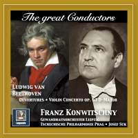The Great Conductors: Franz Konwitschny Conducts Beethoven Ouvertures & Violin Concerto, Op. 61