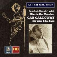 All that Jazz, Vol. 77: Cab Calloway – Zaz-zuh-zazzin' with Minnie the Moocher (Remastered 2017)