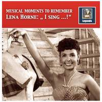 Musical Moments to Remember: Lena Horne – I Sing...! (Remastered 2017)