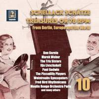 Schellack Schätze: Treasures on 78 RPM from Berlin, Europe and the World, Vol. 10 (Remastered 2018)