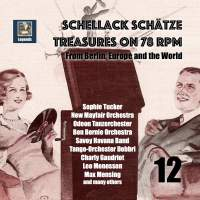 Schellack Schätze: Treasures on 78 RPM from Berlin, Europe and the World, Vol. 12 (Remastered 2018)