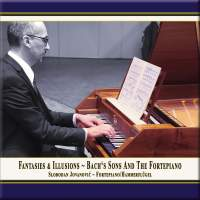 Fantasies & Illusions: Bach's Sons and the Fortepiano