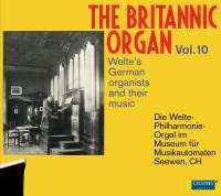 The Britannic Organ, Vol. 10: The German Welte Organists and Their Music