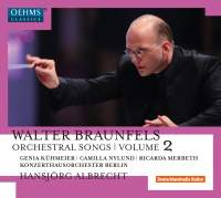 Walter Braunfels: Orchestral Songs Volume 2
