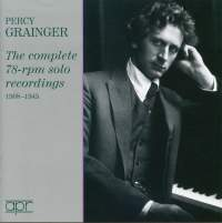 Percy Grainger: Complete Solo 78rpm Recordings 1908-1945