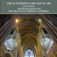 Great European Organs No. 100: Liverpool Cathedral