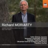 Richard Moriarty Missa Adsum! Celebrating Women&#x3B; We That Wait