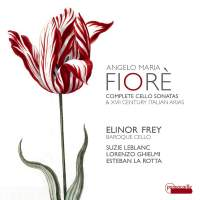 Fiorè: Complete Cello Sonatas & 17th Century Italian Arias