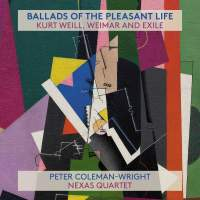 Ballads of the Pleasant Life: Kurt Weill, Weimar and Exile