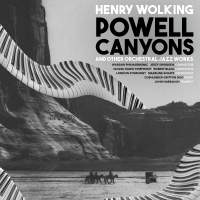 Henry Wolking: Powell Canyons & Other Orchestral Jazz Works