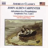 Carpenter, J A: Symphony No. 1, etc.