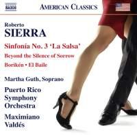 Roberto Sierra: Sinfonía No. 3 'La Salsa', Borikén, El Baile & Beyond the Silence of Sorrow