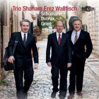 Trio Shaham, Erez, Wallfisch: Schumann, Dvořák, Grieg