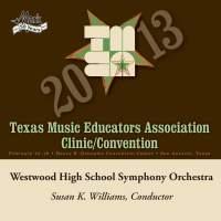 2013 Texas Music Educators Association (TMEA): Westwood High School Symphony Orchestra