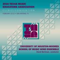 2016 Texas Music Educators Association (TMEA): University of Houston Moores School of Music Wind Ensemble (Live)