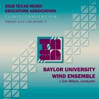 2016 Texas Music Educators Association (TMEA): Baylor University Wind Ensemble [Live]