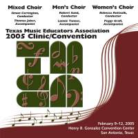 2005 Texas Music Educators Association (TMEA): All-State Mixed Chorus, All-State Men's Chorus & All-State Women's Chorus