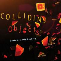 Colliding Objects: Music by David Kechley