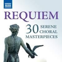 Requiem: 30 Serene Choral Masterpieces