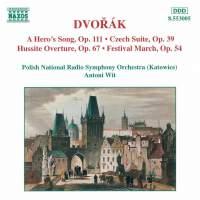 Dvorak: A Hero's Song, Czech Suite, Hussite Overture & Festival March