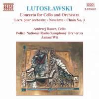 Lutosławski: Livre pour orchestre, Cello Concerto, Novelette & Chain 3