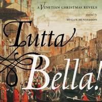 Tutta Bella!: A Venetian Christmas Revels