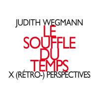 Wegmann: Le souffle du temps: X (rétro-) perspectives
