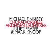 Michael Finnissy: Choralvorspiele & Andersen-Liederkreis