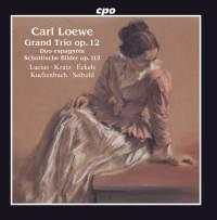 Carl Loewe: Grand Trio, Op. 12, Duo espagnôla & Schottische Bilder, Op. 112