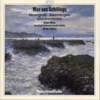 Max von Schillings: Meergruss & Seemorgen