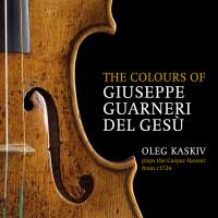The Colours of Giuseppe Guarneri del Gesù: Oleg Kaskiv Plays the Caspar Hauser from c. 1724
