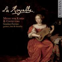 La Royalle: Music for French Kings & Courtiers
