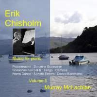 Piano Music of Erik Chisholm - Volume 5