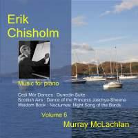 Piano Music of Erik Chisholm - Volume 6