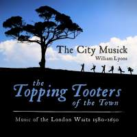 The Topping Tooters of the Town: Music of the London Waits 1580 - 1650
