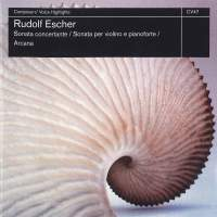 Rudolf Escher: Sonata concertante, Violin Sonata & Arcana