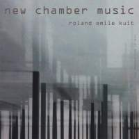 Roland Kuit: New Chamber Music