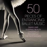50 Pieces of Entrancing Ballet Music - Swan Lake - Sleeping Beauty - Cinderella - Pulcinella - The Nutcracker