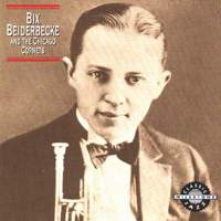 Bix Beiderbecke And The Chicago Cornets