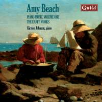 Piano Music by Amy Beach: Vol. 1, The Early Works